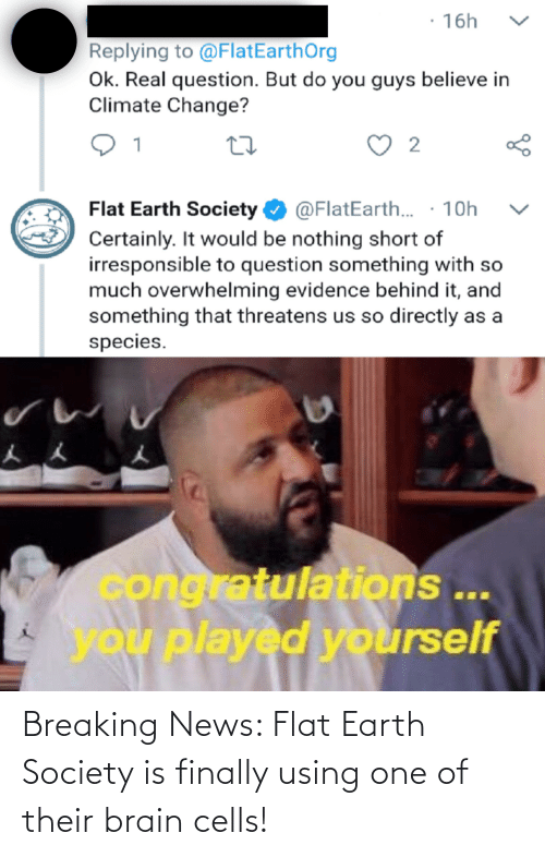 Flat Earth: Breaking News: Flat Earth Society is finally using one of their brain cells!