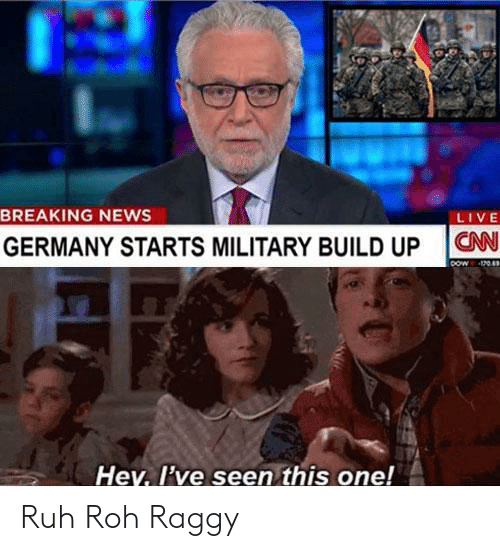 News, Breaking News, and Germany: BREAKING NEWS  LIVE  GERMANY STARTS MILITARY BUILD UP N  Hey, l've seen this one! Ruh Roh Raggy