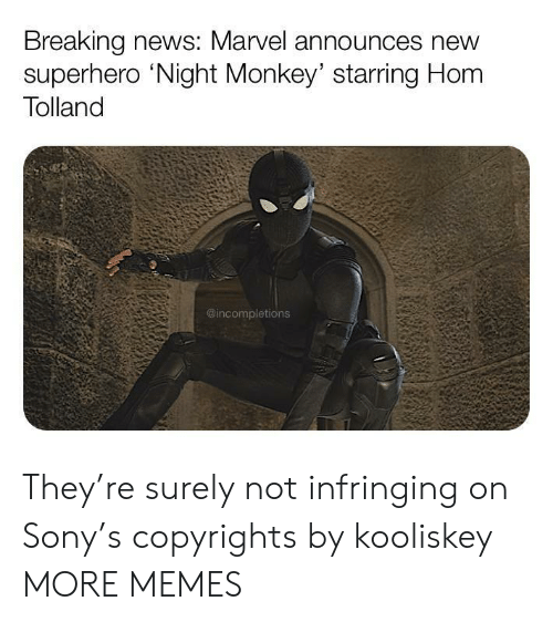 Dank, Memes, and News: Breaking news: Marvel announces new  superhero 'Night Monkey' starring Hom  Tolland  @incompletions They're surely not infringing on Sony's copyrights by kooliskey MORE MEMES