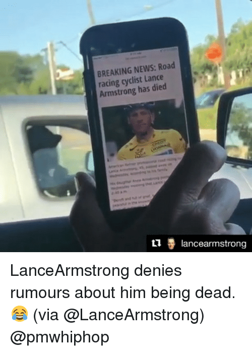 Memes, News, and Breaking News: BREAKING NEWS: Road  racing cyclist Lance  has died  lancearmstrong LanceArmstrong denies rumours about him being dead. 😂 (via @LanceArmstrong) @pmwhiphop