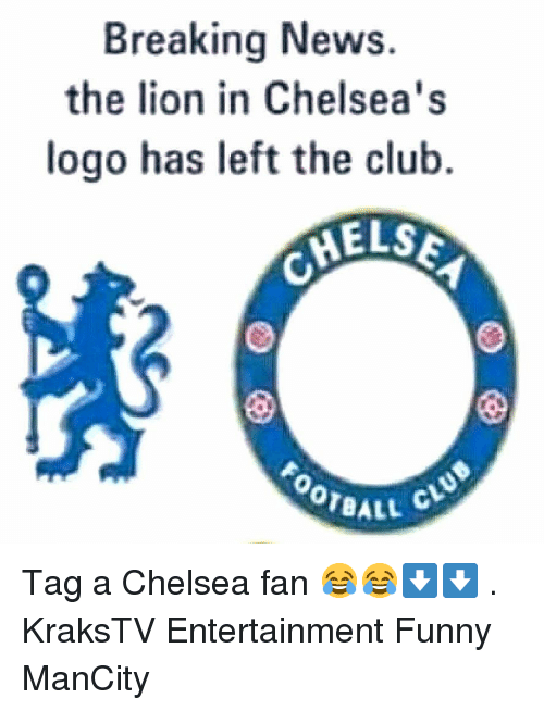 Chelsea, Club, and Funny: Breaking News  the lion in Chelsea's  logo has left the club.  OTBALL Tag a Chelsea fan 😂😂⬇️⬇️ . KraksTV Entertainment Funny ManCity