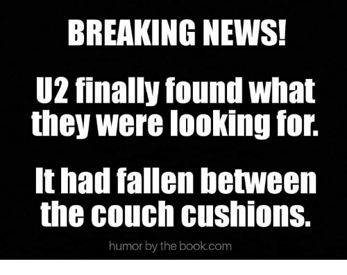 Memes, News, and Book: BREAKING NEWS  U2 finally found what  they were looking for.  It had fallen between  the couch cushions.  humor by the book.com