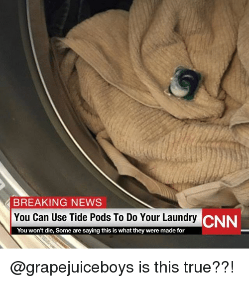 cnn.com, Funny, and Laundry: BREAKING NEWS  You Can Use Tide Pods To Do Your Laundry  You won't die, Some are saying this is what they were made for  CNN @grapejuiceboys is this true??!
