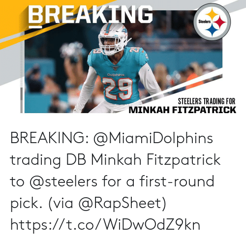 Memes, Dolphins, and Steelers: BREAKING  Steelers  Dolphins  29  STEELERS TRADING FOR  MINKAH FITZPATRICK BREAKING: @MiamiDolphins trading DB Minkah Fitzpatrick to @steelers for a first-round pick. (via @RapSheet) https://t.co/WiDwOdZ9kn
