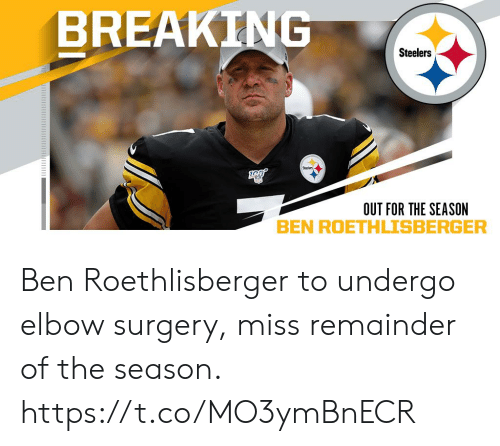 Ben Roethlisberger, Memes, and Steelers: BREAKING  Steelers  OUT FOR THE SEASON Ben Roethlisberger to undergo elbow surgery, miss remainder of the season. https://t.co/MO3ymBnECR