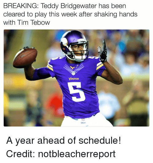 Nfl, Tim Tebow, and Tebowing: BREAKING: Teddy Bridgewater has been  cleared to play this week after shaking hands  with Tim Tebow A year ahead of schedule!  Credit: notbleacherreport