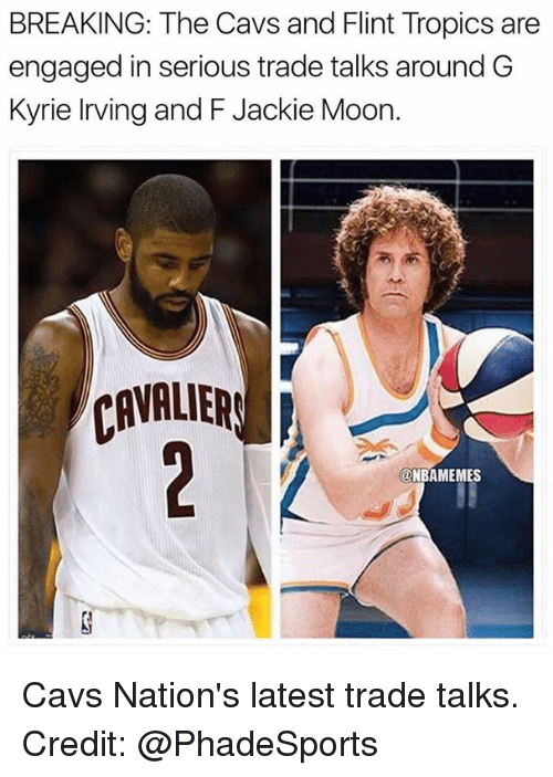 Cavs, Jackie Moon, and Kyrie Irving: BREAKING: The Cavs and Flint Tropics are  engaged in serious trade talks around G  Kyrie Irving and F Jackie Moon.  CAVALIER  ONBAMEMES Cavs Nation's latest trade talks.  Credit: @PhadeSports