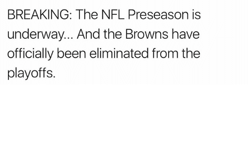 Nfl, Browns, and Nfl Preseason: BREAKING: The NFL Preseason is  underway... And the Browns have  officially been eliminated from the  playoffs.