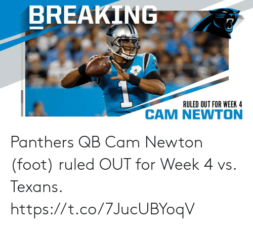 Cam Newton, Memes, and Panthers: BREAKING  THO  EASON  RULED OUT FOR WEEK 4  M NEWTON Panthers QB Cam Newton (foot) ruled OUT for Week 4 vs. Texans. https://t.co/7JucUBYoqV