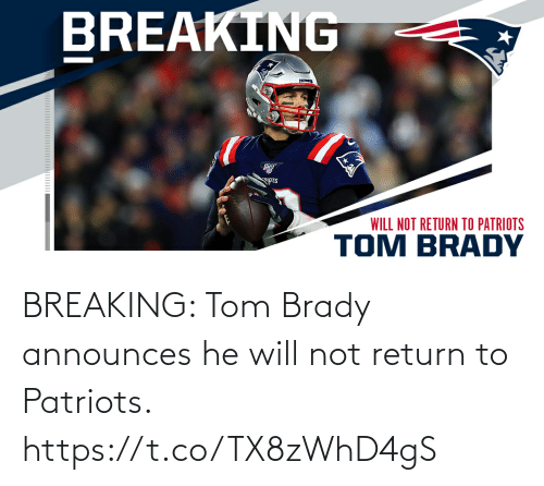 Will Not: BREAKING: Tom Brady announces he will not return to Patriots. https://t.co/TX8zWhD4gS