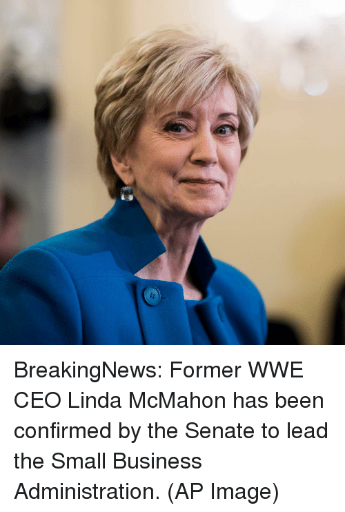 Senations: BreakingNews: Former WWE CEO Linda McMahon has been confirmed by the Senate to lead the Small Business Administration. (AP Image)