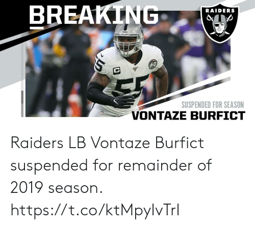 Memes, Raiders, and 🤖: BREAKTNG  RAIDERS  EADRS  60  SUSPENDED FOR SEASON Raiders LB Vontaze Burfict suspended for remainder of 2019 season. https://t.co/ktMpyIvTrI