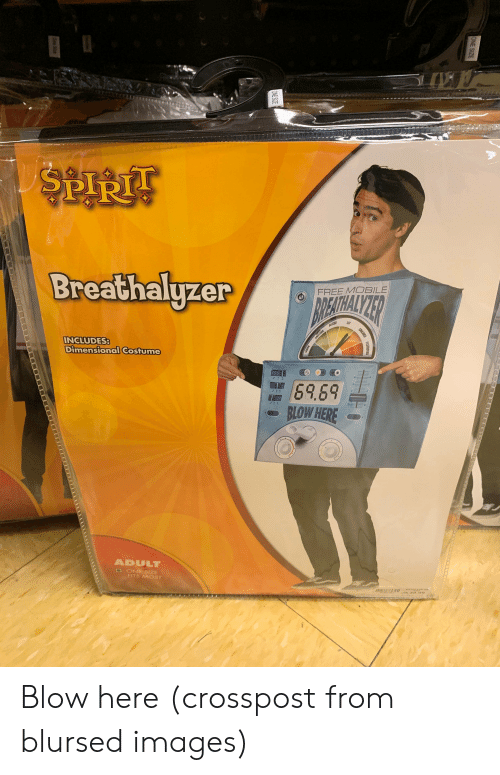 Free, Images, and Mobile: Breathalyzer  FREE MOBILE  AHOWALYTER  RREATHA  BUZZED  INCLUDES:  Dimensional Costume  69.69  BLOW HERE  ADULT  O ONE SIZE  FITS MOST  ONE SIZE  IL  DESTROYED  SMASHED  ONE SIZE  NOTHER  oJm Blow here (crosspost from blursed images)