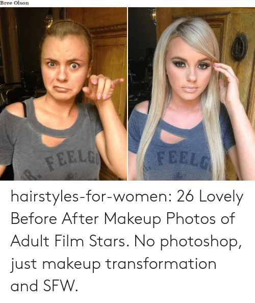 Makeup, Photoshop, and Tumblr: Bree Olson  FEEL hairstyles-for-women:   26 Lovely Before  After Makeup Photos of Adult Film Stars. No photoshop, just makeup transformation and SFW.