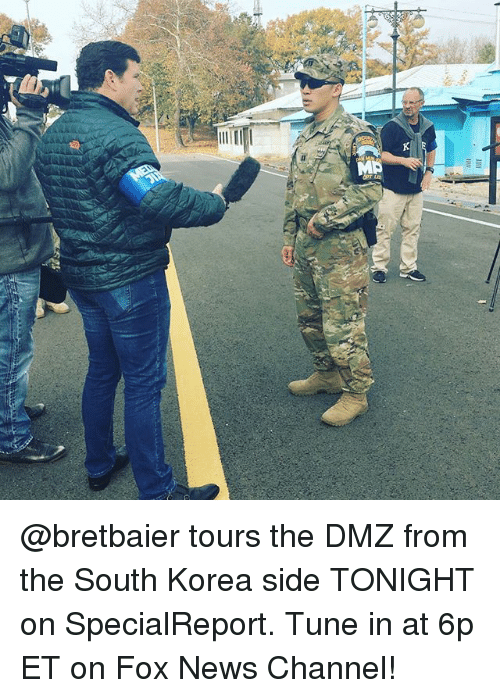 Memes, News, and Fox News: @bretbaier tours the DMZ from the South Korea side TONIGHT on SpecialReport. Tune in at 6p ET on Fox News Channel!