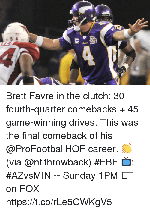 Memes, Brett Favre, and Game: Brett Favre in the clutch: 30 fourth-quarter comebacks + 45 game-winning drives. This was the final comeback of his @ProFootballHOF career. 👏 (via @nflthrowback) #FBF   📺: #AZvsMIN -- Sunday 1PM ET on FOX https://t.co/rLe5CWKgV5