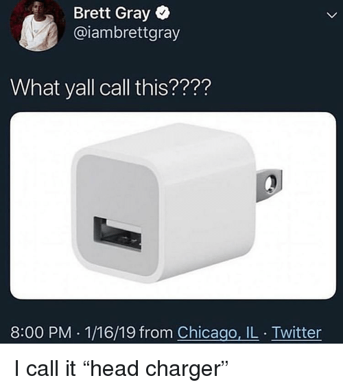 """Chicago, Twitter, and Dank Memes: Brett Gray  @iambrettgray  What yall call this????  8:00 PM . 1/16/19 from Chicago, IL . Twitter I call it """"head charger"""""""
