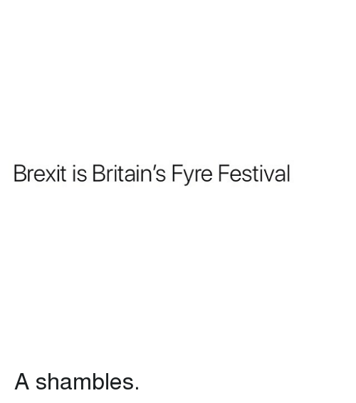 Memes, Festival, and Brexit: Brexit is Britain's Fyre Festival A shambles.