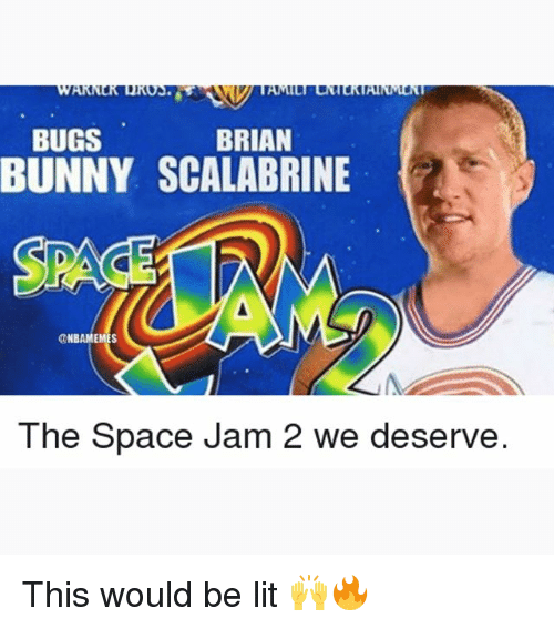 Bugs Bunny, Lit, and Memes: BRIAN  BUGS  BUNNY SCALABRINE  NBAM  The Space Jam 2 we deserve. This would be lit 🙌🔥