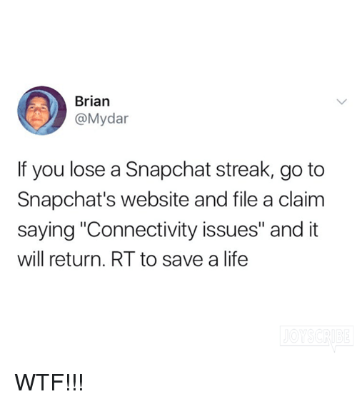 """Dank, Life, and Snapchat: Brian  @Mydar  If you lose a Snapchat streak, go to  Snapchat's website and file a claim  saying """"Connectivity issues"""" and it  will return. RT to save a life WTF!!!"""