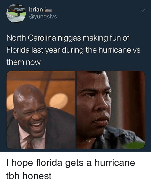 Tbh, Florida, and Hurricane: brian  @yungslvs  North Carolina niggas making fun of  Florida last year during the hurricane vs  them now I hope florida gets a hurricane tbh honest