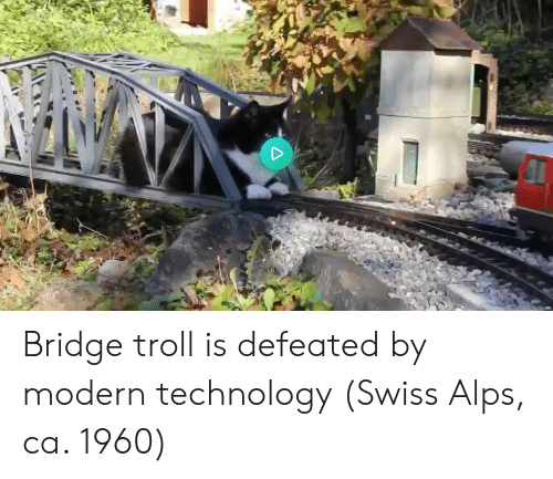 Troll, Technology, and Swiss: Bridge troll is defeated by modern technology (Swiss Alps, ca. 1960)