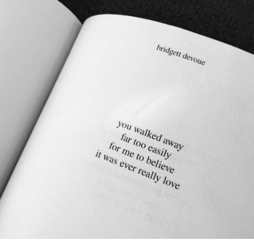 Love, Believe, and You: bridgett devoue  you walked away  far too easily  for me to believe  it was ever really love