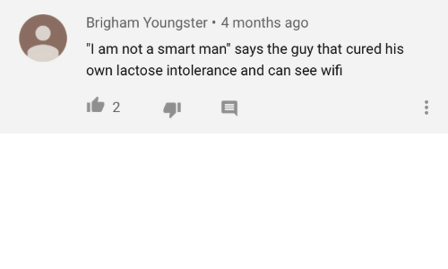 """Wifi, Smart, and Can: Brigham Youngster 4 months ago  """"I am not a smart man"""" says the guy that cured his  own lactose intolerance and can see wifi  2"""