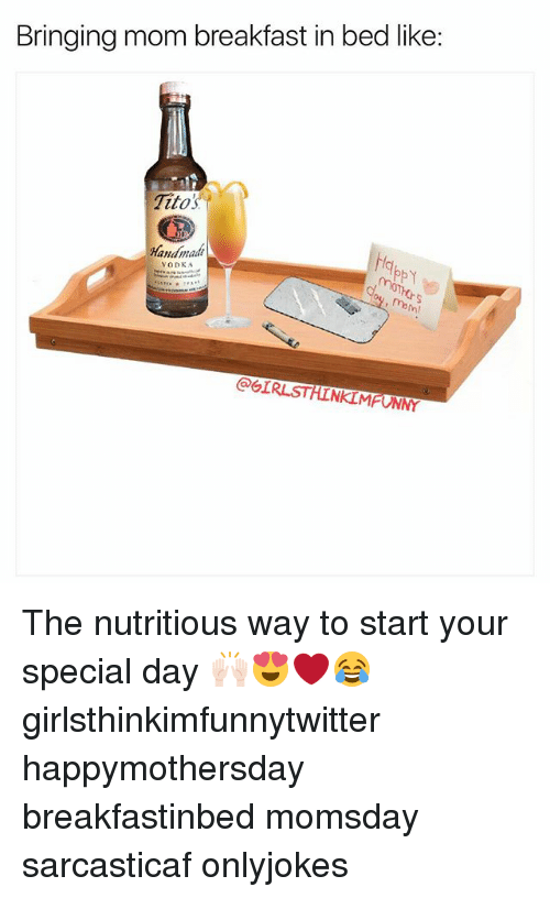 Funny, Breakfast, and Vodka: Bringing mom breakfast in bed like  Titos  Handmade  VODKA  @GIRLSTHINKIMFONNY The nutritious way to start your special day 🙌🏻😍❤️😂 girlsthinkimfunnytwitter happymothersday breakfastinbed momsday sarcasticaf onlyjokes