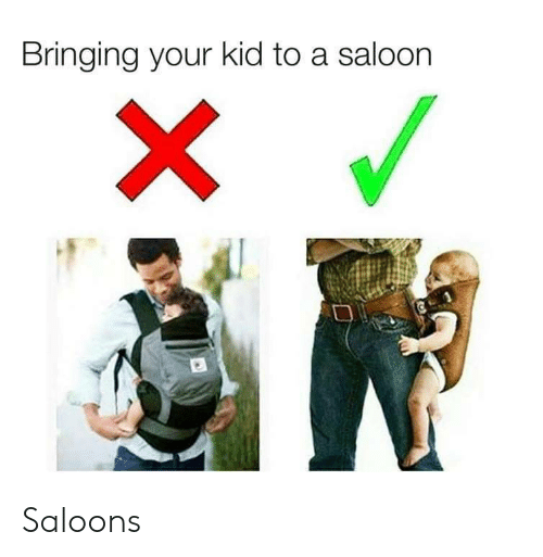 Kid, Saloon, and Your: Bringing your kid to a saloon Saloons