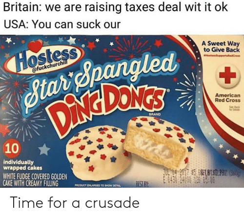 cakes: Britain: we are raising taxes deal wit it ok  USA: You can suck our  A Sweet Way  to Give Back  ostess  ofuckchurch  American  Red Cross  BRAND  10  individually  wrapped cakes  WHITE FUDGE COVERED GOLDEN  CAKE WITH CREAMY FILLING MODUCT DLANGED  BEST BY  TO SHOW DETAL Time for a crusade
