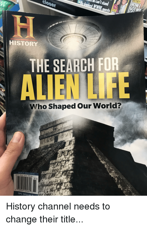 Facepalm, Life, and Alien: BRITNEY  e e cantsland  GOT  HISTORY  THE SEARCH FOR  ALIEN LIFE  Who Shaped Our World?  DISPLAY UNTIL 8/24/18  $13.99US $16.99CAN  8 5>  o1170989 10564  SPC SPECIAL S