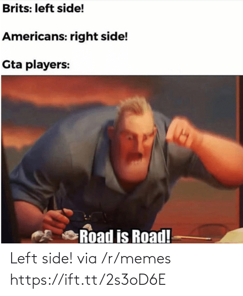 americans: Brits: left side!  Americans: right side!  Gta players:  Road is Road! Left side! via /r/memes https://ift.tt/2s3oD6E