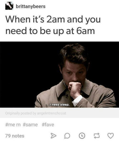 Funny, Tumblr, and Fave: brittanybeers  When it's 2am and you  need to be up at 6am  I need sleep.  Originally posted by angelintrenchcoat  #mern #same #fave  79 notes