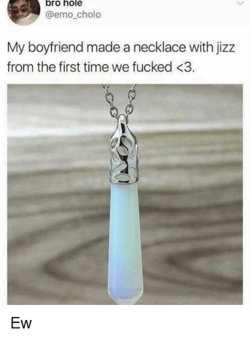 Bro Hole Cholo My Boyfriend Made A Necklace With Jizz From The First