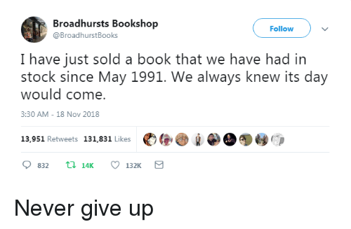 Book, Never, and Nov: Broadhursts Bookshop  @BroadhurstBooks  Follow  I have just sold a book that we have had in  stock since May 1991. We always knew its day  would come.  3:30 AM -18 Nov 2018  13,951 Retweets 131,831 Likes  宅圏心!¡圖0嗳@爭 Never give up