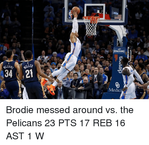 Ast, Pts, and Reb: Brodie messed around vs. the Pelicans  23 PTS 17 REB 16 AST 1 W