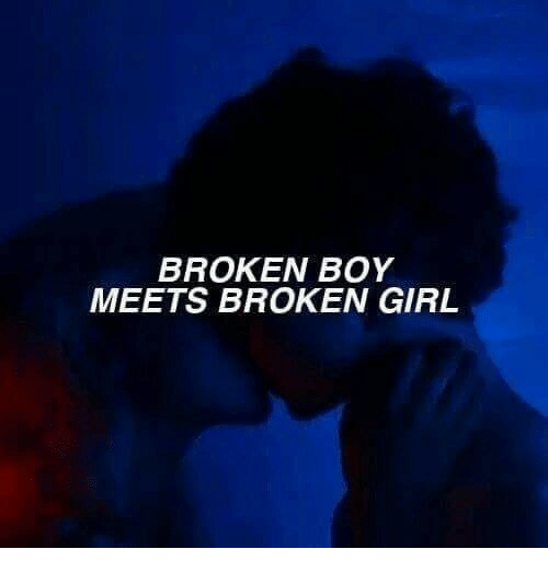 Girl, Boy, and Boy Meets: BROKEN BOY  MEETS BROKEN GIRL