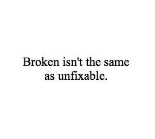 Broken, Same, and The: Broken isn't the same  as unfixable.