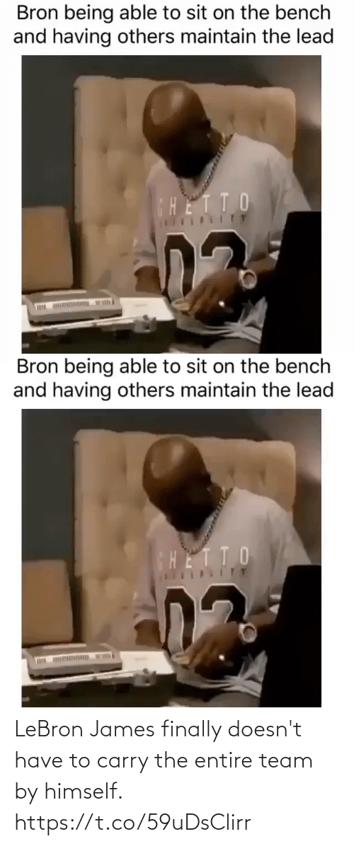 maintain: Bron being able to sit on the bench  and having others maintain the lead  CHETTO  ITY   Bron being able to sit on the bench  and having others maintain the lead  HETTO LeBron James finally doesn't have to carry the entire team by himself. https://t.co/59uDsClirr