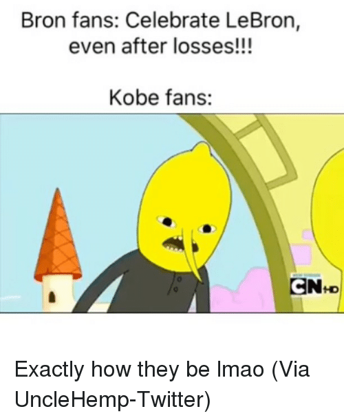 Losses: Bron fans: Celebrate LeBron,  even after losses!!!  Kobe fans:  CN+D Exactly how they be lmao (Via ‪UncleHemp‬-Twitter)