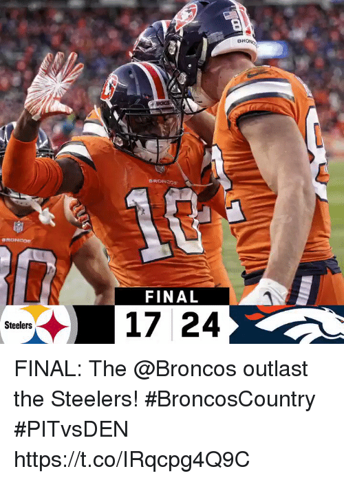 Memes, Broncos, and Steelers: BRON  FINAL  17 24  Steelers FINAL: The @Broncos outlast the Steelers! #BroncosCountry  #PITvsDEN https://t.co/IRqcpg4Q9C