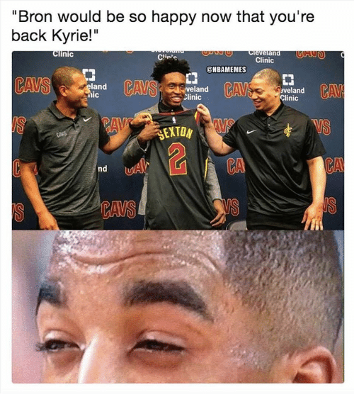 """Cavs, Nba, and Happy: """"Bron would be so happy now that you're  back Kyrie!""""  Clinic  Creverand  Clinic  @NBAMEMES  門  land  ic  veland  Clinic  veland  Clinic  CAM  EXTON  VS  CA  nd  CAVS"""