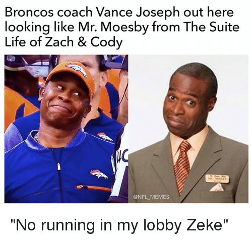 "Life, Memes, and Nfl: Broncos coach Vance Joseph out here  looking like Mr. Moesby from The Suite  Life of Zach & Cody  @NFL MEMES ""No running in my lobby Zeke"""