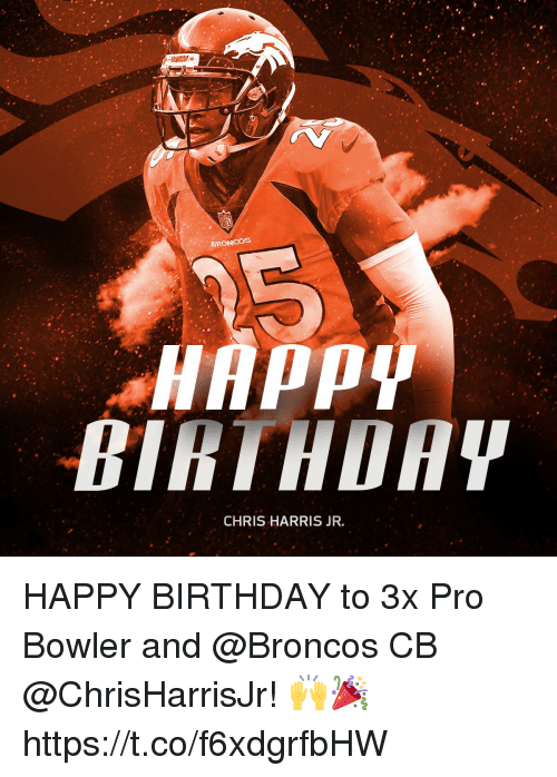Birthday, Memes, and Happy Birthday: BRONGOS  CHRIS HARRIS JR HAPPY BIRTHDAY to 3x Pro Bowler and @Broncos CB @ChrisHarrisJr! 🙌🎉 https://t.co/f6xdgrfbHW