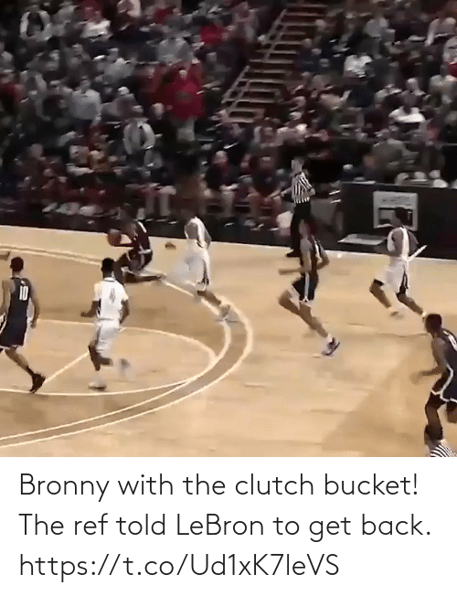 clutch: Bronny with the clutch bucket!  The ref told LeBron to get back.    https://t.co/Ud1xK7leVS