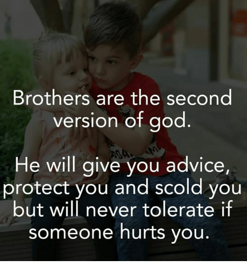 Advice, God, and Memes: Brothers are the second  version of god  He will give you advice,  protect you and scold you  but will never tolerate if  someone hurts you