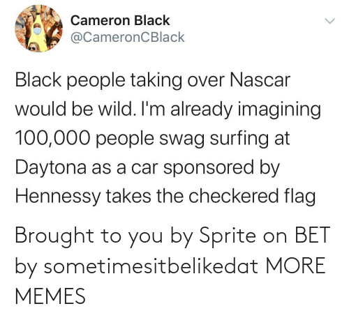 Brought: Brought to you by Sprite on BET by sometimesitbelikedat MORE MEMES