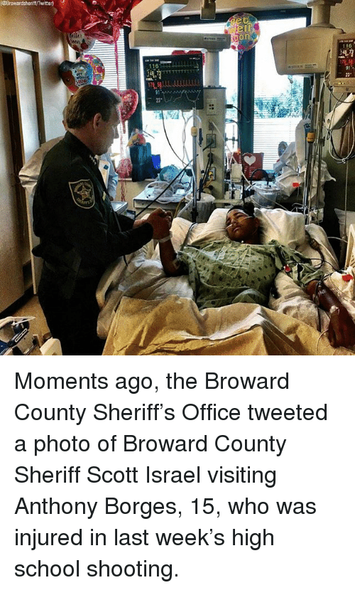 """Memes, School, and Twitter: Browardsheriff/Twitter)  on  116  116  91  23""""  91  23 Moments ago, the Broward County Sheriff's Office tweeted a photo of Broward County Sheriff Scott Israel visiting Anthony Borges, 15, who was injured in last week's high school shooting."""