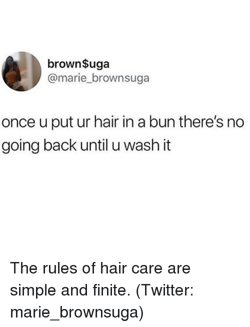 Twitter, Hair, and Girl Memes: brownSuga  @marie_brownsuga  once u put ur hair in a bun there's no  going back until u wash it The rules of hair care are simple and finite. (Twitter: marie_brownsuga)